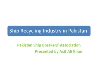 Pakistan Ship Breakers' Association Presented by  Asif  Ali Khan