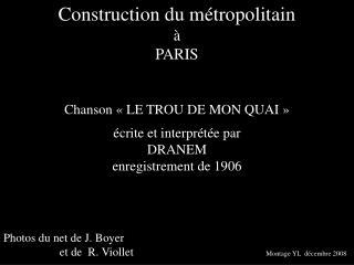Construction du métropolitain à PARIS Chanson «LE TROU DE MON QUAI» écrite et interprétée par