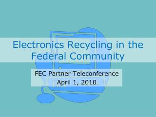 Electronics Recycling in the Federal Community