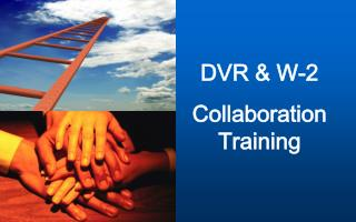 DVR & W-2 Collaboration Training