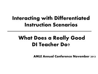 Interacting with Differentiated Instruction Scenarios What Does a Really Good DI Teacher Do?