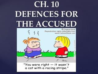 CH. 10 DEFENCES FOR THE ACCUSED