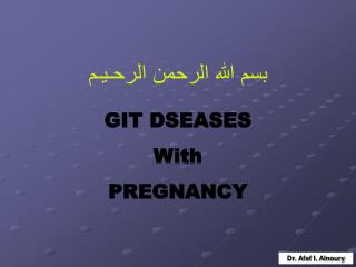 GIT DSEASES With PREGNANCY