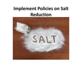 Implement Policies on Salt Reduction