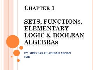 Chapter 1 SETS, FUNCTIONs, ELEMENTARY LOGIC & BOOLEAN ALGEBRAs