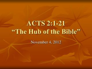 "ACTS 2:1-21 ""The Hub of the Bible"""