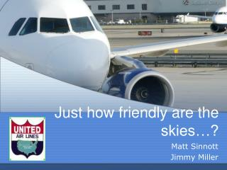Just how friendly are the skies…?