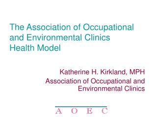 The Association of Occupational and Environmental Clinics  Health Model