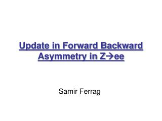 Update in Forward Backward Asymmetry in Z ee