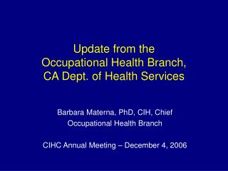 Update from the  Occupational Health Branch,  CA Dept. of Health Services