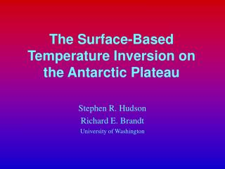 The Surface-Based Temperature Inversion on the Antarctic Plateau
