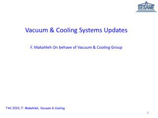 Vacuum & Cooling Systems Updates F. Makahleh On behave of Vacuum & Cooling Group