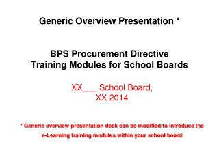 Generic Overview Presentation * BPS Procurement Directive  Training Modules for School Boards