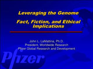 John L. LaMattina, Ph.D. President, Worldwide Research Pfizer Global Research and Development