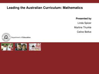 Leading the Australian Curriculum: Mathematics Presented by Linda Spicer Martine Thurkle