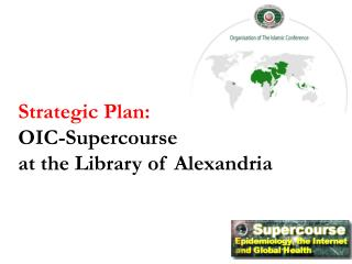 Strategic Plan: OIC-Supercourse at the Library of Alexandria