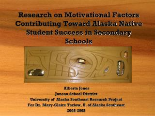 Alberta Jones Juneau School District University of  Alaska Southeast Research Project