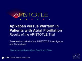 Apixaban versus Warfarin in Patients with Atrial Fibrillation Results of the ARISTOTLE Trial