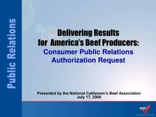 Delivering Results  for  America's Beef Producers: Consumer Public Relations Authorization Request
