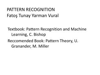 PATTERN RECOGNITION Fatoş  Tunay Yarman Vural