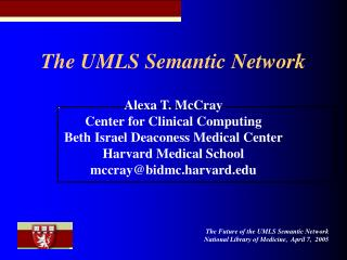 The UMLS Semantic Network Alexa T. McCray Center for Clinical Computing