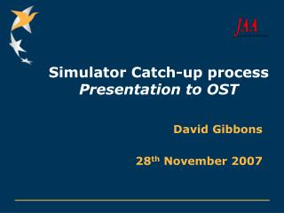 Simulator Catch-up process  Presentation to OST