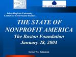 THE STATE OF NONPROFIT AMERICA The Boston Foundation January 28, 2004   Lester M. Salamon