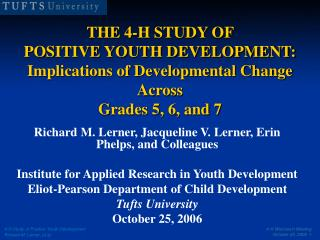 THE 4-H STUDY OF  POSITIVE YOUTH DEVELOPMENT: Implications of Developmental Change Across  Grades 5, 6, and 7