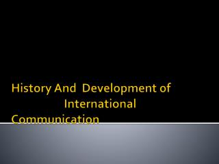 History And  Development of                     International Communication