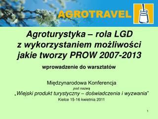 Agroturystyka – rola LGD  z wykorzystaniem możliwości jakie tworzy PROW 2007-2013 wprowadzenie do warsztatów