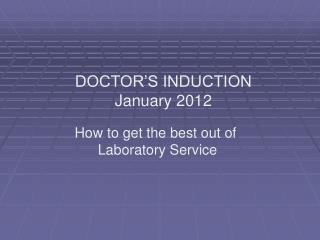 DOCTOR'S INDUCTION January 2012
