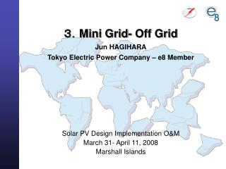 3. Mini Grid- Off Grid Jun HAGIHARA Tokyo Electric Power Company – e8 Member