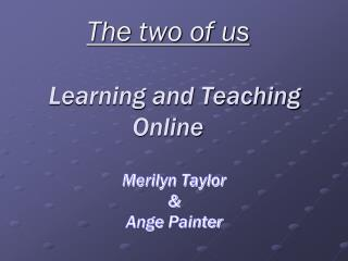 The two of us   Learning and Teaching Online