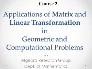 Applications of  Matrix  and  Linear Transformation in  Geometric and  Computational Problems