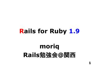 R ails for  R uby  1.9