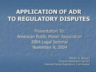 APPLICATION OF ADR TO REGULATORY DISPUTES