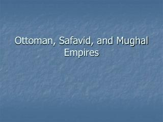 Ottoman, Safavid, and Mughal Empires