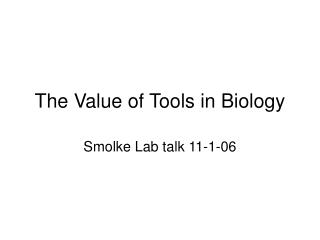 The Value of Tools in Biology