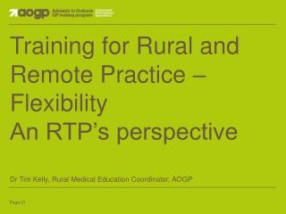 Training for Rural and Remote Practice – Flexibility An RTP's perspective