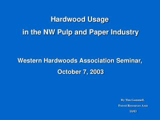 Hardwood Usage  in the NW Pulp and Paper Industry Western Hardwoods Association Seminar,  October 7, 2003