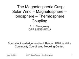 The Magnetospheric Cusp:  Solar Wind – Magnetosphere – Ionosphere – Thermosphere Coupling