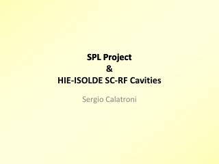SPL Project & HIE-ISOLDE SC-RF Cavities