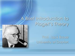 A Brief Introduction to  Piaget's Theory
