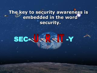 The key to security awareness is embedded in the word security.