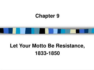 Chapter 9 Let Your Motto Be Resistance,  1833-1850