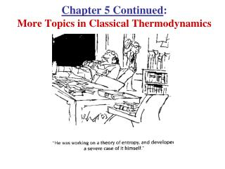 Chapter 5 Continued :  More Topics in Classical Thermodynamics