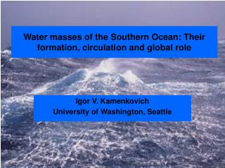 Water masses of the Southern Ocean: Their formation, circulation and global role