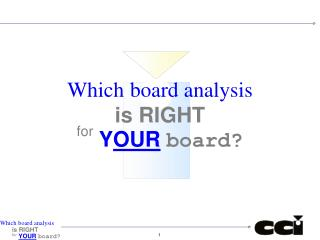 Which board analysis is RIGHT for  Y OUR board?