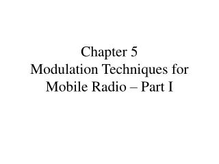 Chapter 5 Modulation Techniques for Mobile Radio – Part I
