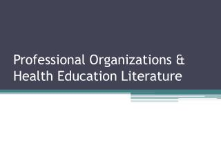 Professional Organizations & Health Education Literature